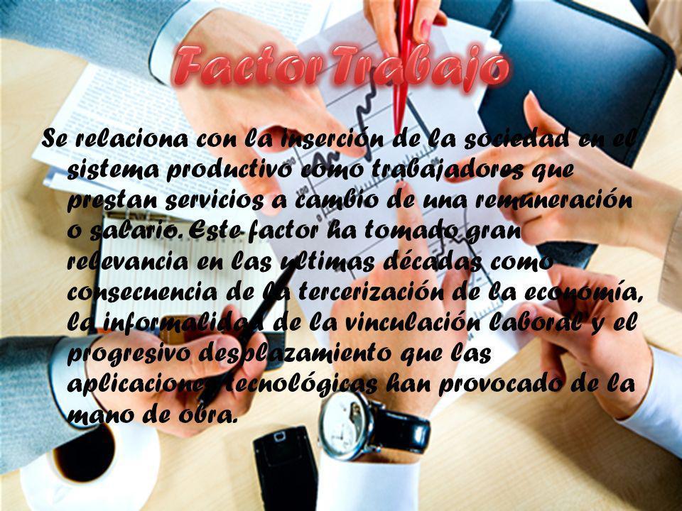 Se relaciona con la inserción de la sociedad en el sistema productivo como trabajadores que prestan servicios a cambio de una remuneración o salario.