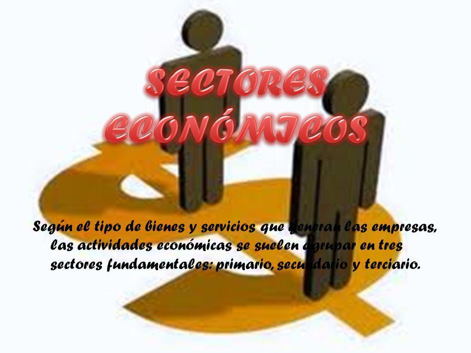 Según el tipo de bienes y servicios que generan las empresas, las actividades económicas se suelen agrupar en tres sectores fundamentales: primario, s