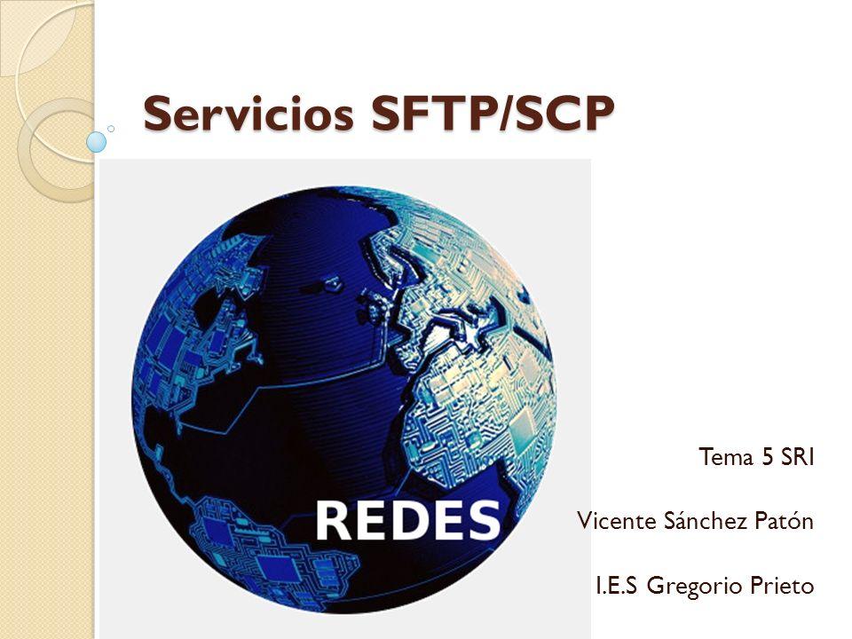 Servicios SFTP/SCP Tema 5 SRI Vicente Sánchez Patón I.E.S Gregorio Prieto