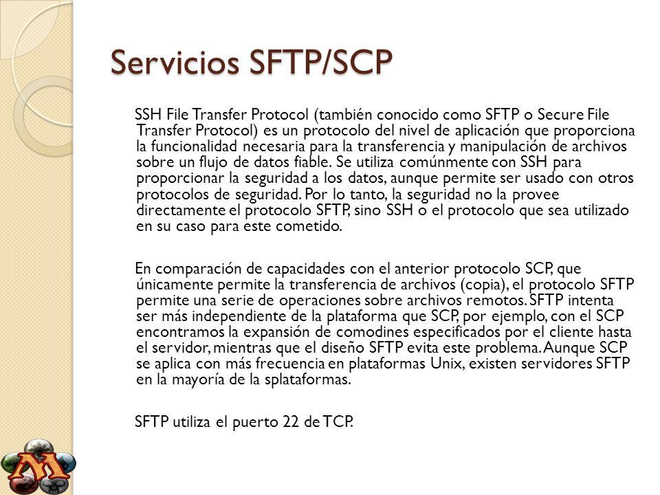 Servicios SFTP/SCP SSH File Transfer Protocol (también conocido como SFTP o Secure File Transfer Protocol) es un protocolo del nivel de aplicación que