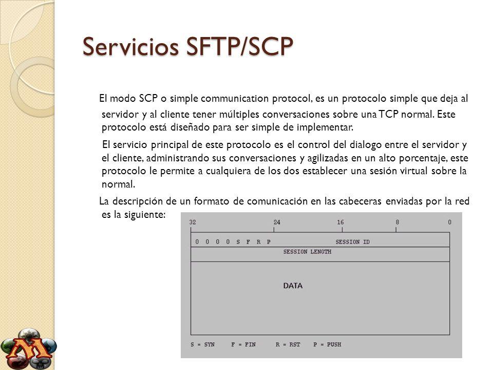 Servicios SFTP/SCP El modo SCP o simple communication protocol, es un protocolo simple que deja al servidor y al cliente tener múltiples conversacione