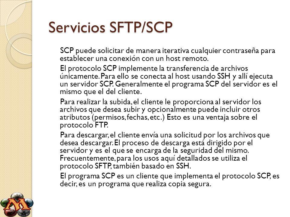 Servicios SFTP/SCP El cliente SCP más ampliamente usado es el programa scp del Intérprete de comandos, que es incorporado en la mayoría de las implementaciones de SSH.
