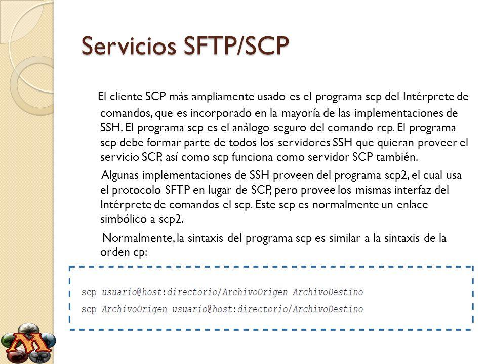 Servicios SFTP/SCP El cliente SCP más ampliamente usado es el programa scp del Intérprete de comandos, que es incorporado en la mayoría de las impleme