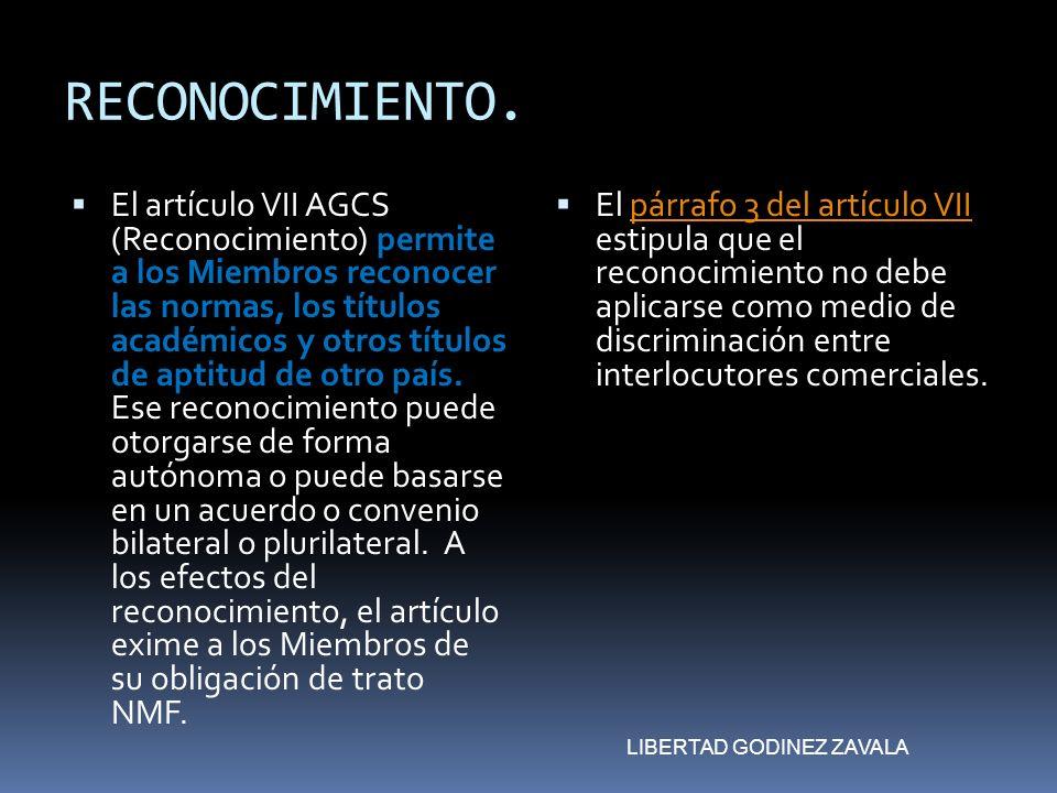 RECONOCIMIENTO. El artículo VII AGCS (Reconocimiento) permite a los Miembros reconocer las normas, los títulos académicos y otros títulos de aptitud d
