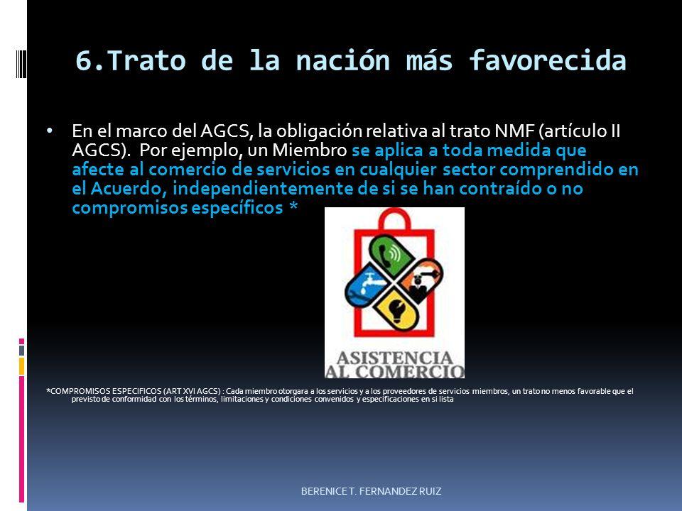 6.Trato de la nación más favorecida En el marco del AGCS, la obligación relativa al trato NMF (artículo II AGCS). Por ejemplo, un Miembro se aplica a