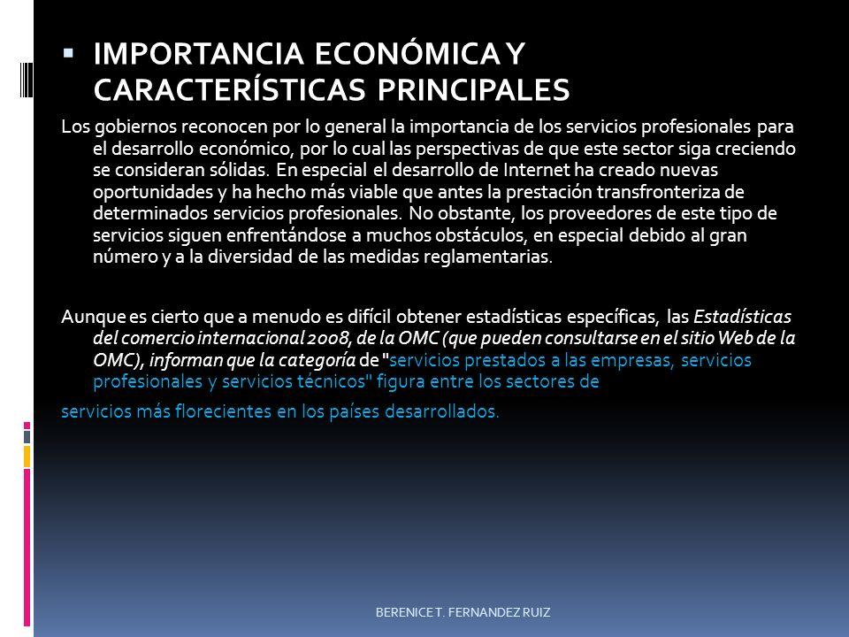 IMPORTANCIA ECONÓMICA Y CARACTERÍSTICAS PRINCIPALES Los gobiernos reconocen por lo general la importancia de los servicios profesionales para el desar