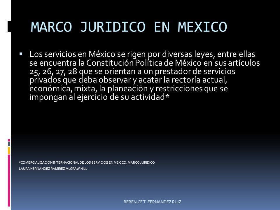 MARCO JURIDICO EN MEXICO Los servicios en México se rigen por diversas leyes, entre ellas se encuentra la Constitución Política de México en sus artíc