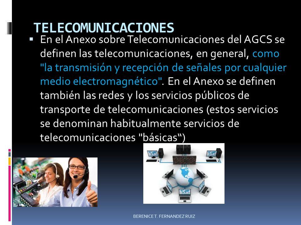 TELECOMUNICACIONES En el Anexo sobre Telecomunicaciones del AGCS se definen las telecomunicaciones, en general, como