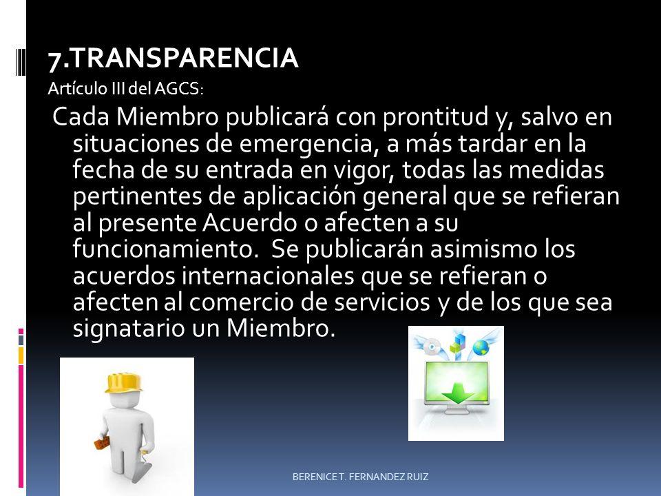 7.TRANSPARENCIA Artículo III del AGCS: Cada Miembro publicará con prontitud y, salvo en situaciones de emergencia, a más tardar en la fecha de su entr