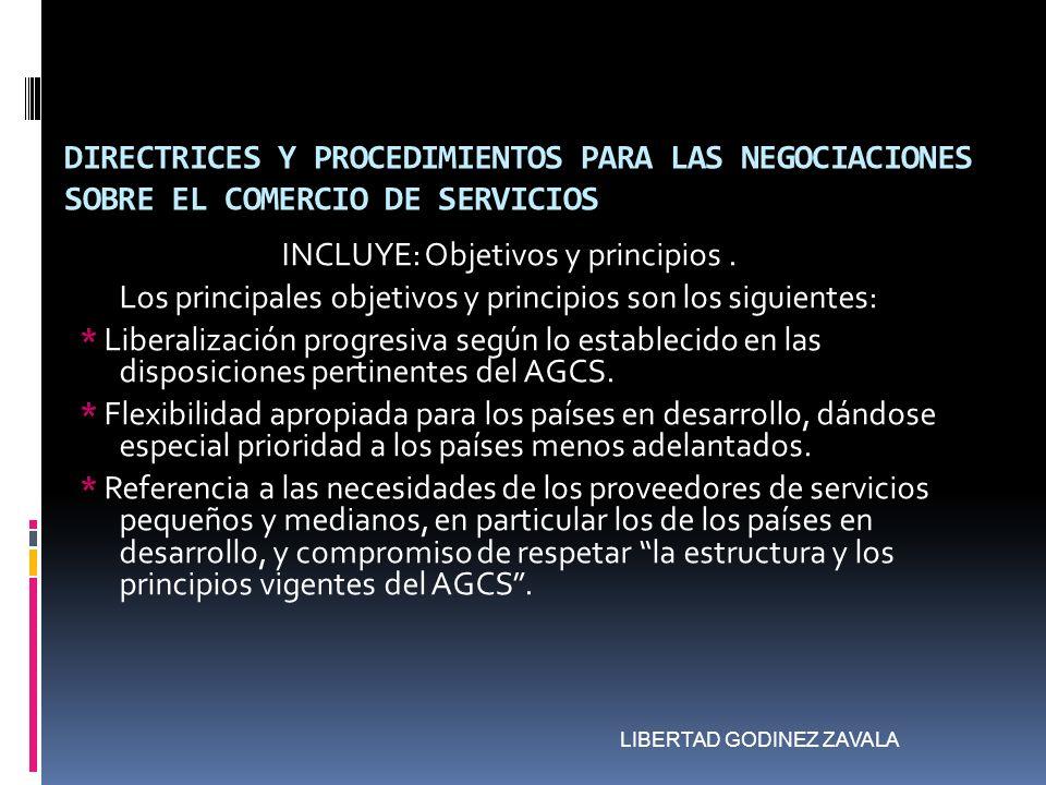 DIRECTRICES Y PROCEDIMIENTOS PARA LAS NEGOCIACIONES SOBRE EL COMERCIO DE SERVICIOS INCLUYE: Objetivos y principios. Los principales objetivos y princi