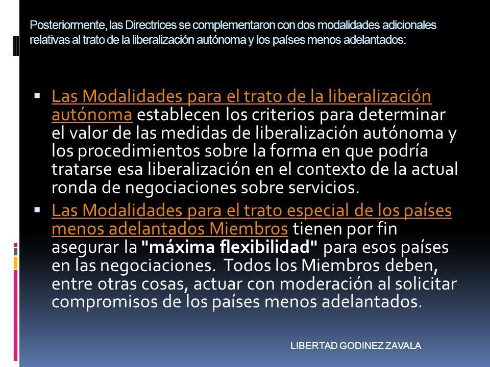 Posteriormente, las Directrices se complementaron con dos modalidades adicionales relativas al trato de la liberalización autónoma y los países menos