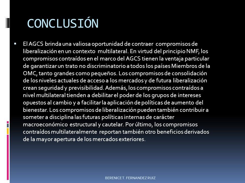 CONCLUSIÓN El AGCS brinda una valiosa oportunidad de contraer compromisos de liberalización en un contexto multilateral. En virtud del principio NMF,