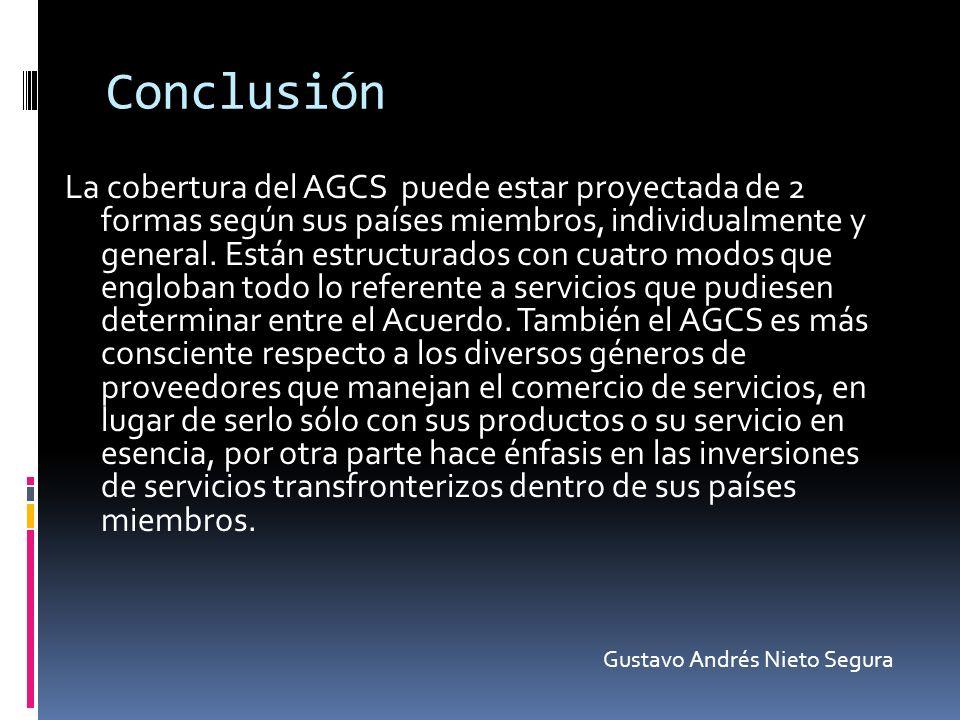 Conclusión La cobertura del AGCS puede estar proyectada de 2 formas según sus países miembros, individualmente y general. Están estructurados con cuat
