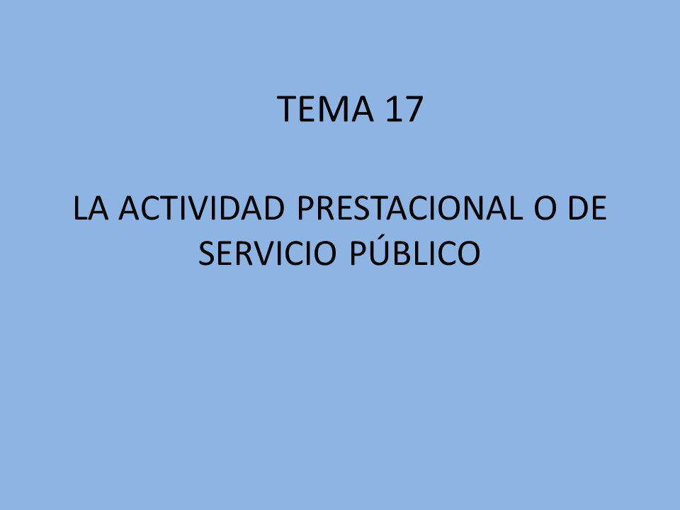 LA ACTIVIDAD PRESTACIONAL O DE SERVICIO PÚBLICO TEMA 17