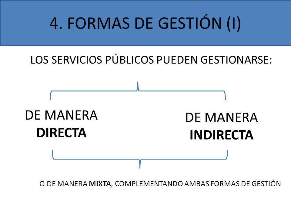 4. FORMAS DE GESTIÓN (I) LOS SERVICIOS PÚBLICOS PUEDEN GESTIONARSE: DE MANERA DIRECTA DE MANERA INDIRECTA O DE MANERA MIXTA, COMPLEMENTANDO AMBAS FORM