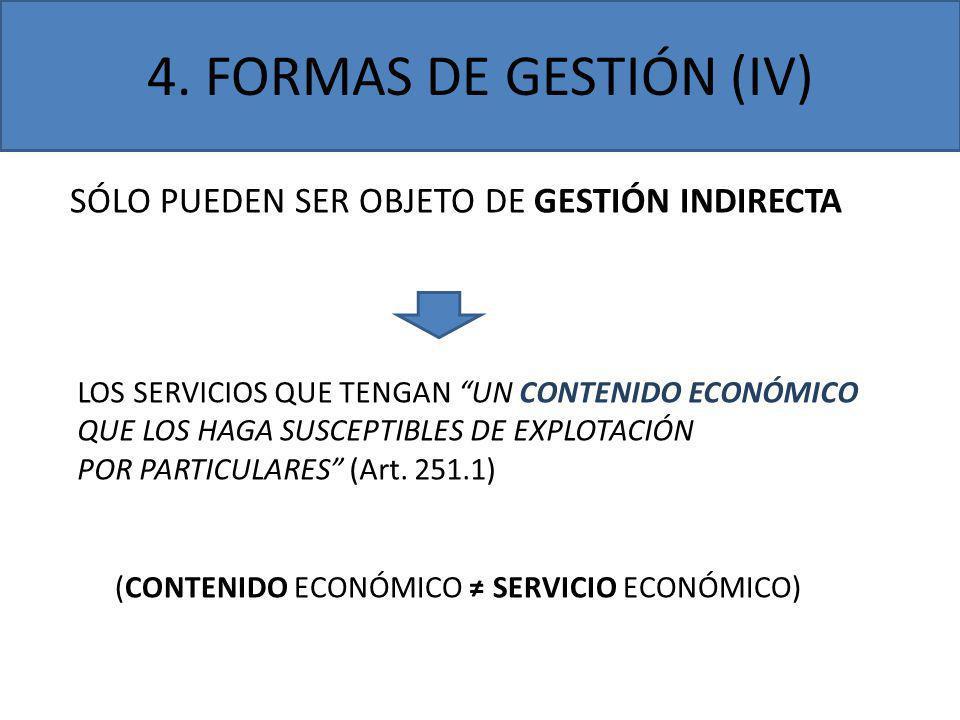 4. FORMAS DE GESTIÓN (IV) SÓLO PUEDEN SER OBJETO DE GESTIÓN INDIRECTA LOS SERVICIOS QUE TENGAN UN CONTENIDO ECONÓMICO QUE LOS HAGA SUSCEPTIBLES DE EXP