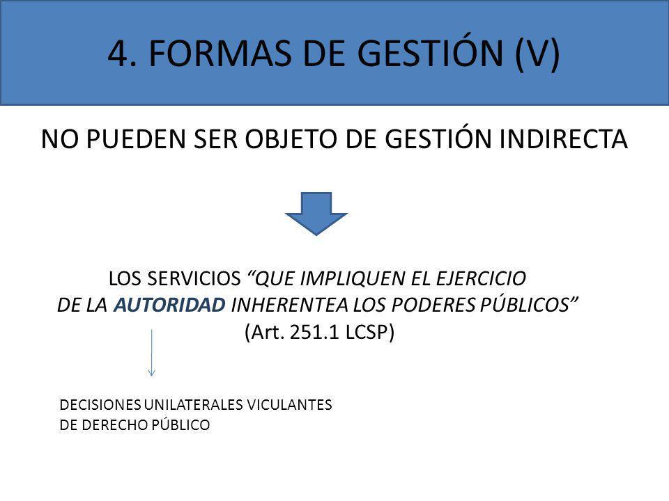 4. FORMAS DE GESTIÓN (V) NO PUEDEN SER OBJETO DE GESTIÓN INDIRECTA LOS SERVICIOS QUE IMPLIQUEN EL EJERCICIO DE LA AUTORIDAD INHERENTEA LOS PODERES PÚB
