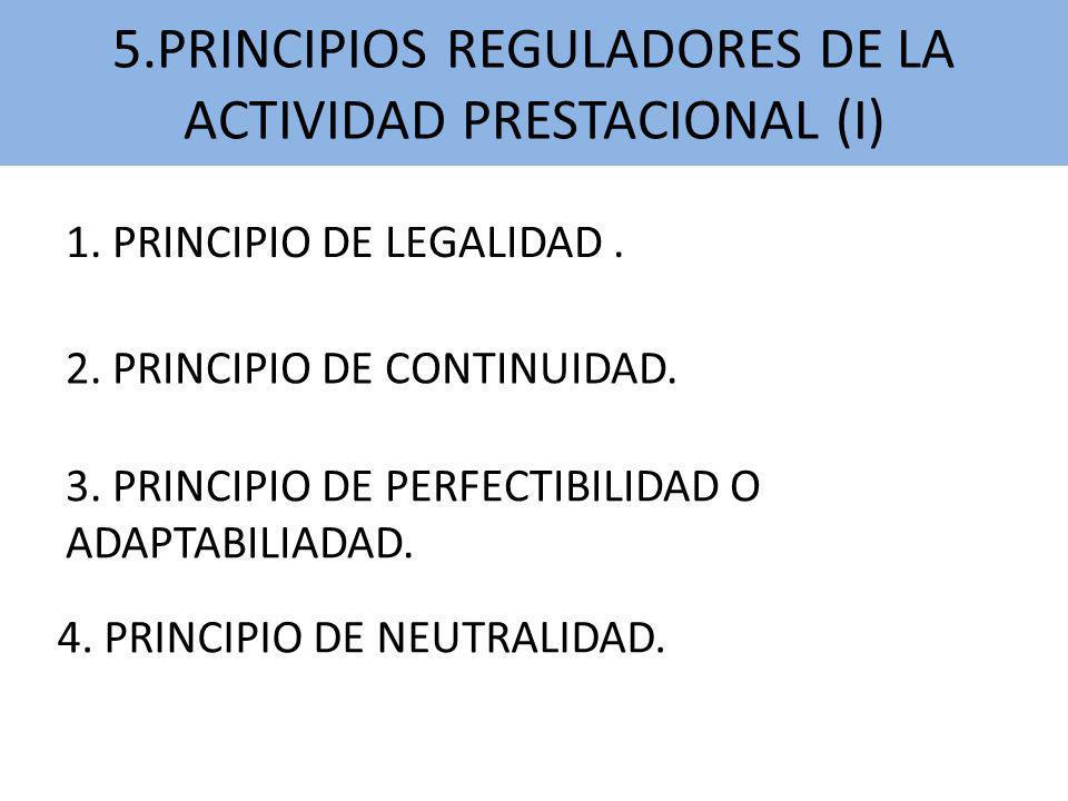 1. PRINCIPIO DE LEGALIDAD. 5.PRINCIPIOS REGULADORES DE LA ACTIVIDAD PRESTACIONAL (I) 2. PRINCIPIO DE CONTINUIDAD. 3. PRINCIPIO DE PERFECTIBILIDAD O AD