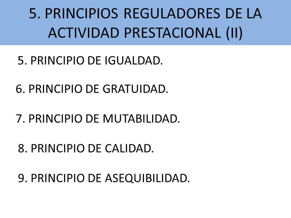 5. PRINCIPIO DE IGUALDAD. 5. PRINCIPIOS REGULADORES DE LA ACTIVIDAD PRESTACIONAL (II) 6. PRINCIPIO DE GRATUIDAD. 7. PRINCIPIO DE MUTABILIDAD. 8. PRINC