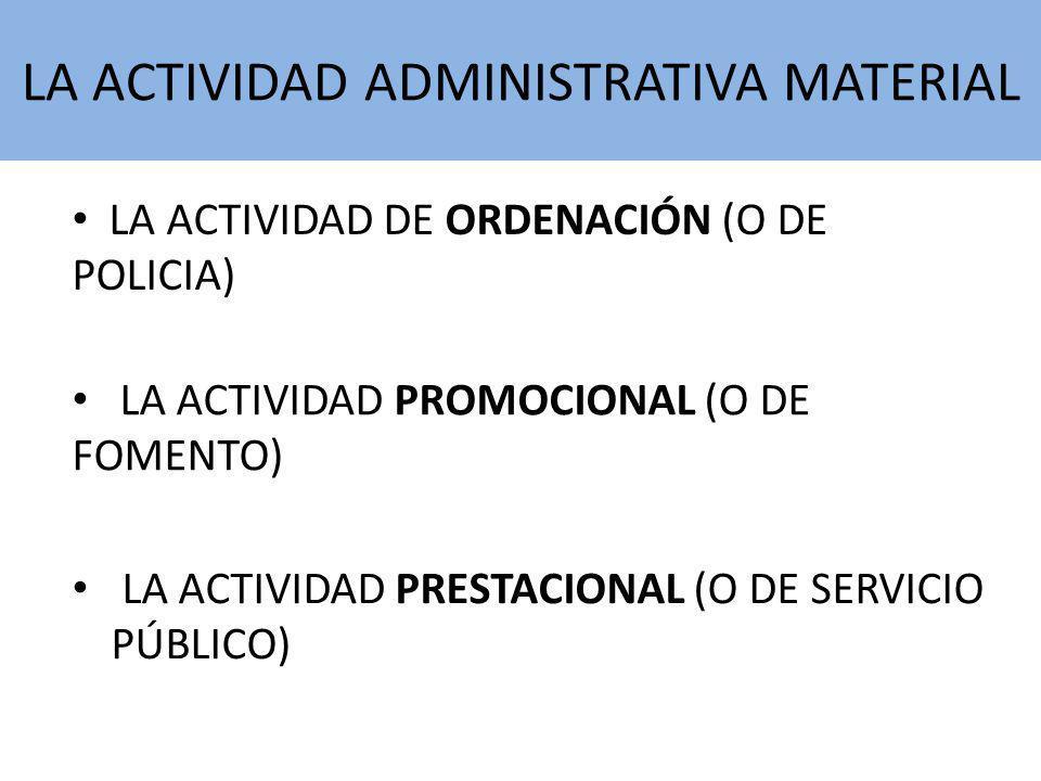 LA ACTIVIDAD PRESTACIONAL (O DE SERVICIO PÚBLICO) LA ACTIVIDAD PROMOCIONAL (O DE FOMENTO) LA ACTIVIDAD DE ORDENACIÓN (O DE POLICIA) LA ACTIVIDAD ADMIN