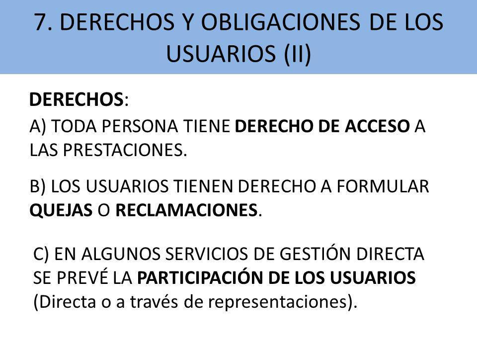 7. DERECHOS Y OBLIGACIONES DE LOS USUARIOS (II) DERECHOS: A) TODA PERSONA TIENE DERECHO DE ACCESO A LAS PRESTACIONES. B) LOS USUARIOS TIENEN DERECHO A