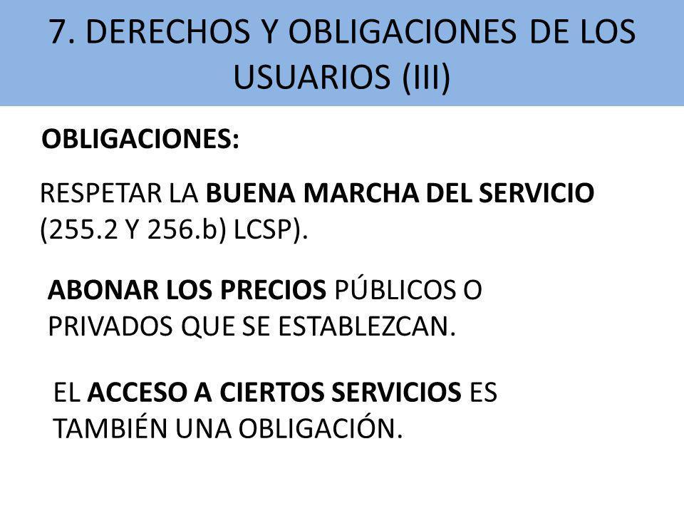 OBLIGACIONES: 7. DERECHOS Y OBLIGACIONES DE LOS USUARIOS (III) RESPETAR LA BUENA MARCHA DEL SERVICIO (255.2 Y 256.b) LCSP). ABONAR LOS PRECIOS PÚBLICO
