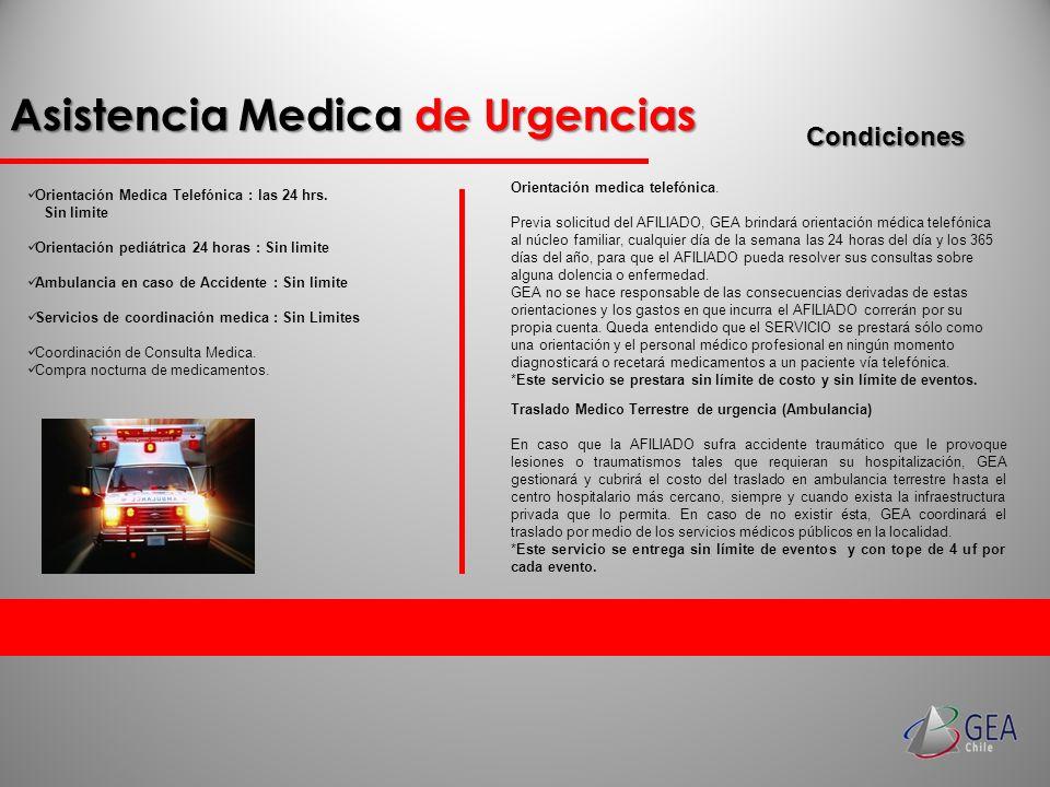 Asistencia Medica de Urgencias Orientación Medica Telefónica : las 24 hrs. Sin limite Orientación pediátrica 24 horas : Sin limite Ambulancia en caso