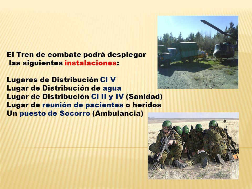 El Tren de combate podrá desplegar las siguientes instalaciones: Lugares de Distribución Cl V Lugar de Distribución de agua Lugar de Distribución Cl I