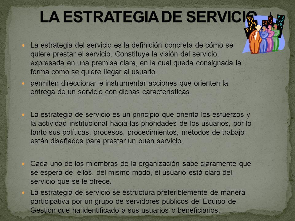 La estrategia del servicio es la definición concreta de cómo se quiere prestar el servicio. Constituye la visión del servicio, expresada en una premis