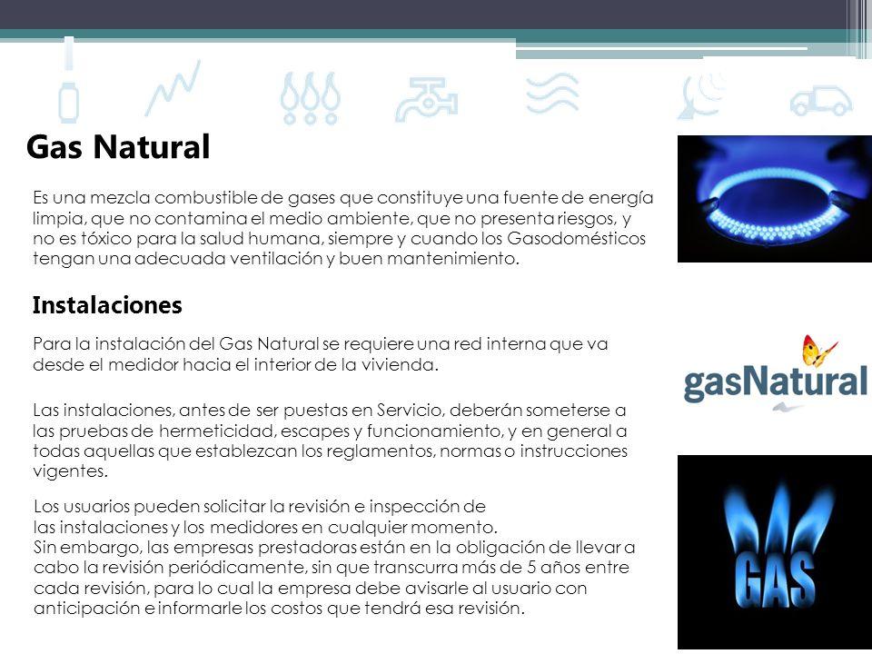 Gas Natural Es una mezcla combustible de gases que constituye una fuente de energía limpia, que no contamina el medio ambiente, que no presenta riesgo