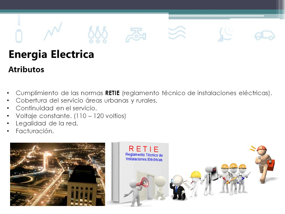 Energia Electrica Atributos Cumplimiento de las normas RETIE (reglamento técnico de instalaciones eléctricas). Cobertura del servicio áreas urbanas y