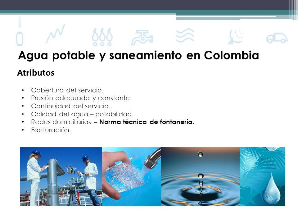 Agua potable y saneamiento en Colombia Cobertura del servicio. Presión adecuada y constante. Continuidad del servicio. Calidad del agua – potabilidad.