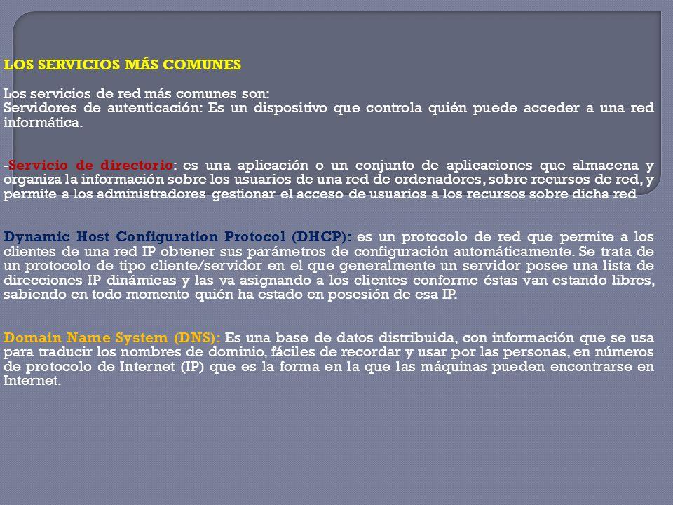 LOS SERVICIOS MÁS COMUNES Los servicios de red más comunes son: Servidores de autenticación: Es un dispositivo que controla quién puede acceder a una red informática.