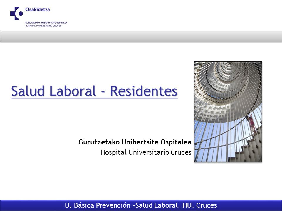 Salud Laboral - Residentes U. Básica Prevención –Salud Laboral. HU. Cruces Gurutzetako Unibertsite Ospitalea Hospital Universitario Cruces