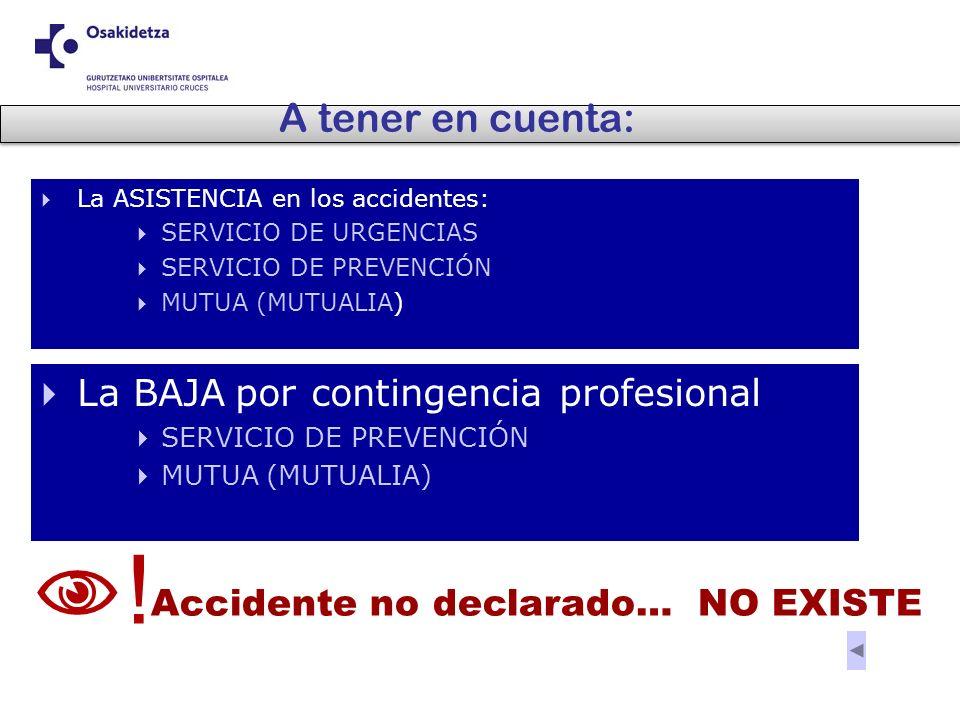 A tener en cuenta: La BAJA por contingencia profesional SERVICIO DE PREVENCIÓN MUTUA (MUTUALIA) La ASISTENCIA en los accidentes: SERVICIO DE URGENCIAS