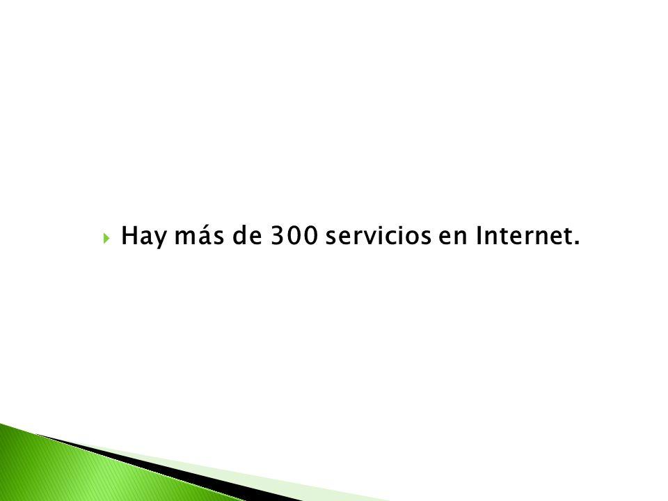 Hay más de 300 servicios en Internet.