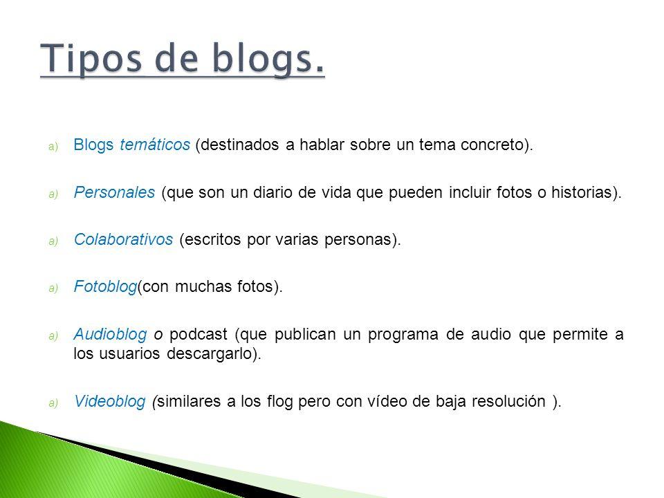a) Blogs temáticos (destinados a hablar sobre un tema concreto). a) Personales (que son un diario de vida que pueden incluir fotos o historias). a) Co