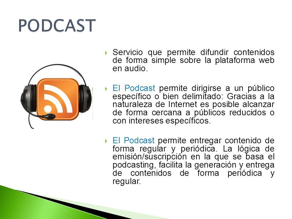 Servicio que permite difundir contenidos de forma simple sobre la plataforma web en audio. El Podcast permite dirigirse a un público específico o bien