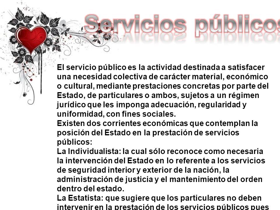El servicio público es la actividad destinada a satisfacer una necesidad colectiva de carácter material, económico o cultural, mediante prestaciones c