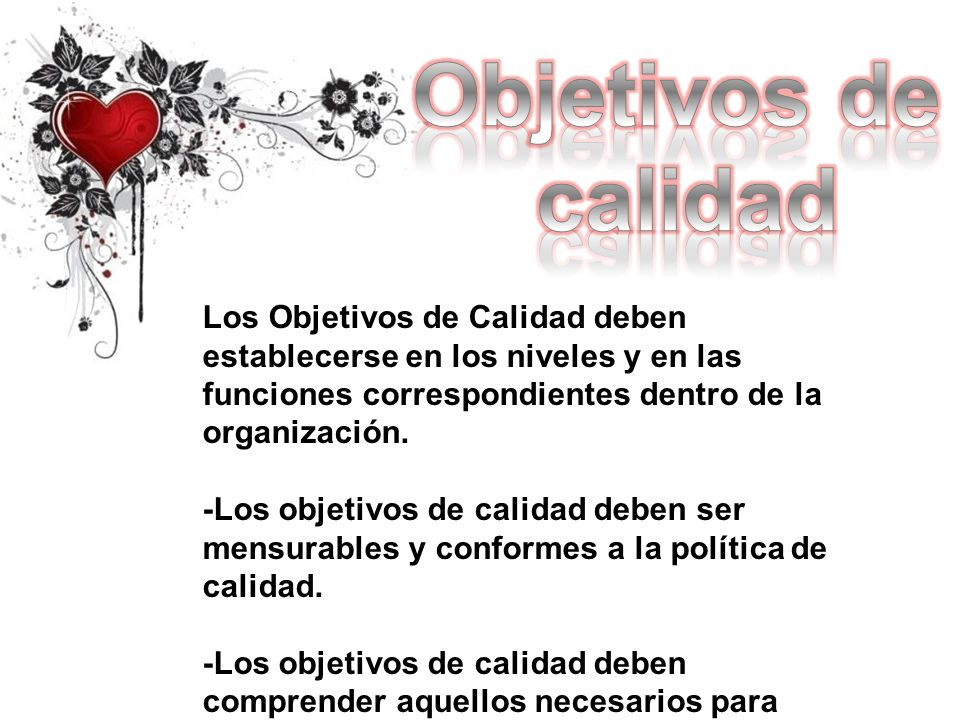 Los Objetivos de Calidad deben establecerse en los niveles y en las funciones correspondientes dentro de la organización. -Los objetivos de calidad de