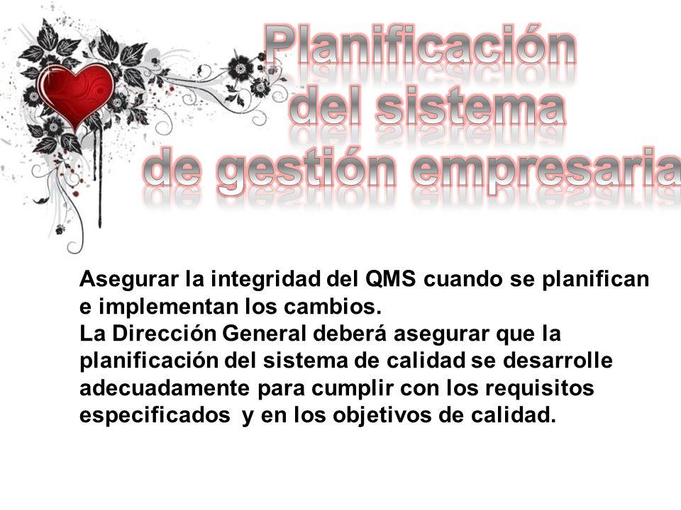 Asegurar la integridad del QMS cuando se planifican e implementan los cambios. La Dirección General deberá asegurar que la planificación del sistema d