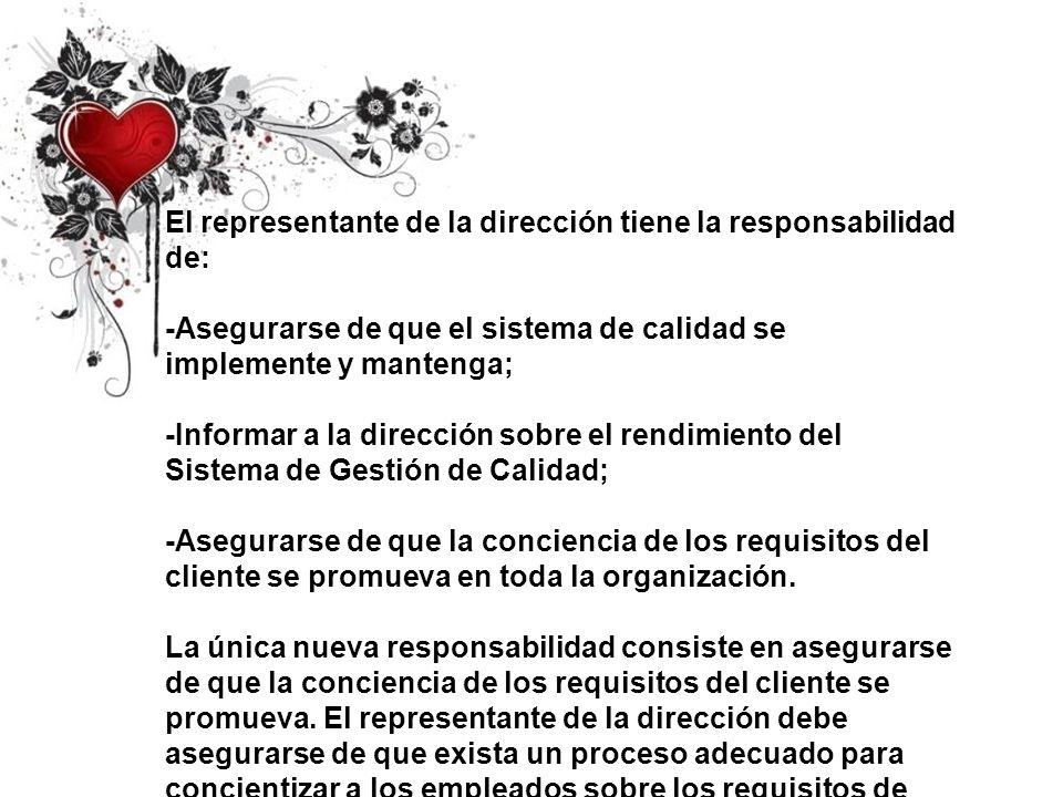El representante de la dirección tiene la responsabilidad de: -Asegurarse de que el sistema de calidad se implemente y mantenga; -Informar a la direcc