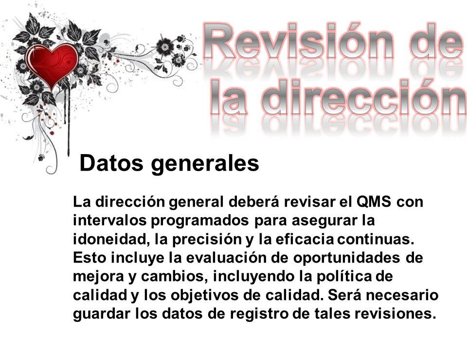 Datos generales La dirección general deberá revisar el QMS con intervalos programados para asegurar la idoneidad, la precisión y la eficacia continuas