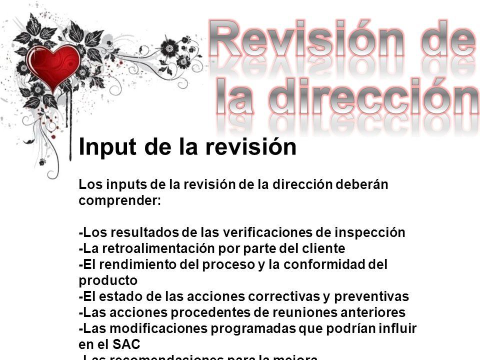 Input de la revisión Los inputs de la revisión de la dirección deberán comprender: -Los resultados de las verificaciones de inspección -La retroalimen