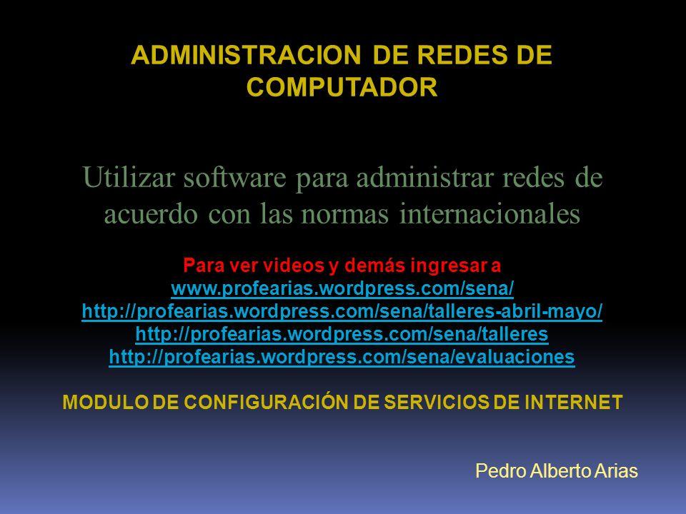 ADMINISTRACION DE REDES DE COMPUTADOR Utilizar software para administrar redes de acuerdo con las normas internacionales Para ver videos y demás ingre