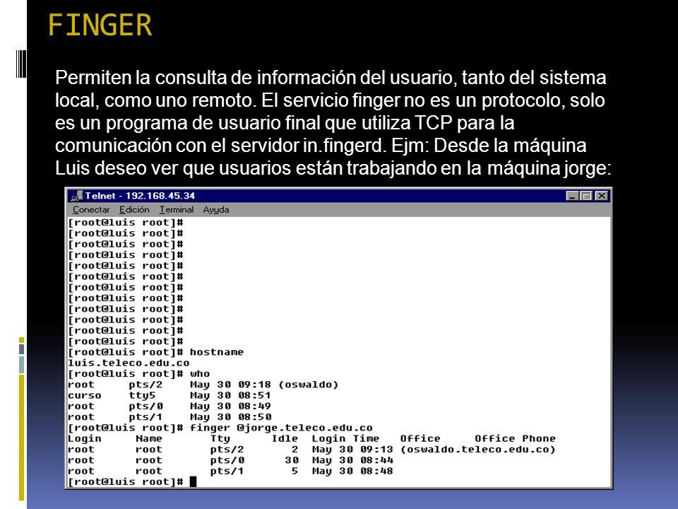 FINGER Permiten la consulta de información del usuario, tanto del sistema local, como uno remoto. El servicio finger no es un protocolo, solo es un pr