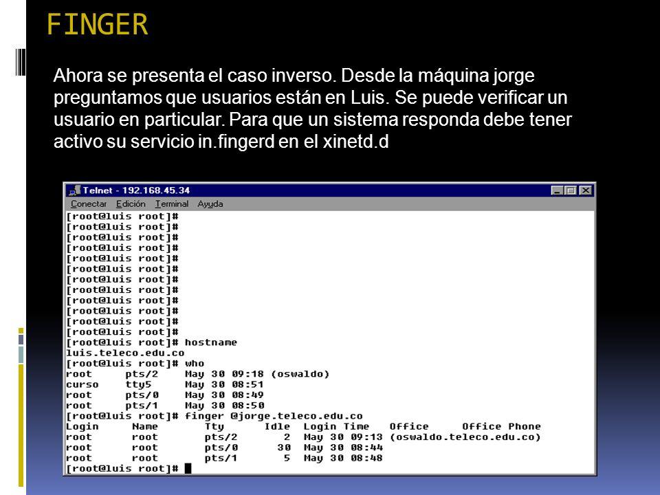 FINGER Ahora se presenta el caso inverso. Desde la máquina jorge preguntamos que usuarios están en Luis. Se puede verificar un usuario en particular.