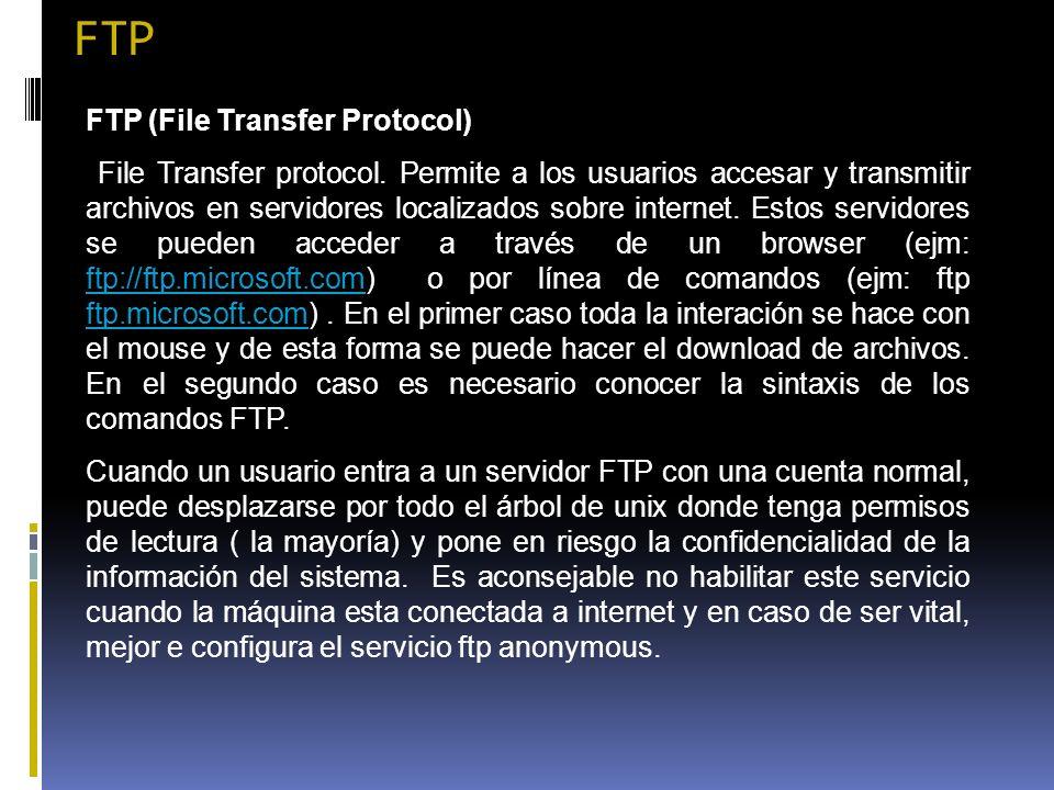 FTP FTP (File Transfer Protocol) File Transfer protocol. Permite a los usuarios accesar y transmitir archivos en servidores localizados sobre internet