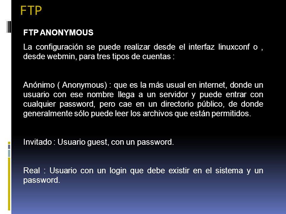 FTP FTP ANONYMOUS La configuración se puede realizar desde el interfaz linuxconf o, desde webmin, para tres tipos de cuentas : Anónimo ( Anonymous) :