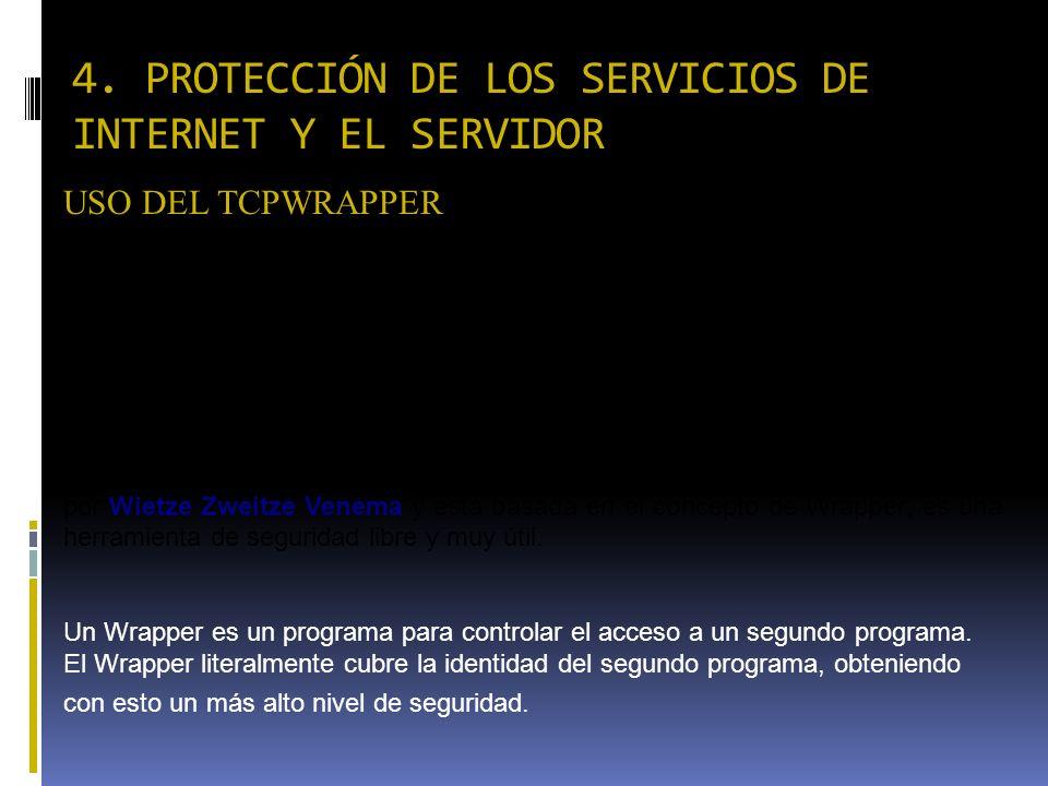 4. PROTECCIÓN DE LOS SERVICIOS DE INTERNET Y EL SERVIDOR USO DEL TCPWRAPPER TCP Wrappers permite controlar y proteger los servicios de red, limitando